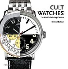 Cult watches : the world's enduring classics