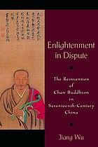 Enlightenment in dispute : the reinvention of Chan Buddhism in seventeenth-century China