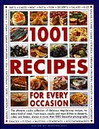 1001 recipes for every occasion : the ultimate cook's collection of delicious step-by-step recipes for every kind of meal, from soups, snacks and main dishes to desserts, cakes and bakes