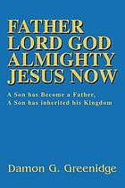 Father Lord God Almighty Jesus now : a son has become a father, a son has inherited his kingdom