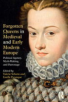 Forgotten queens in medieval and early modern Europe : political agency, myth-making, and patronage
