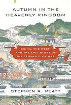 Autumn in the Heavenly Kingdom : China, the West, and the epic story of the Taiping Civil War