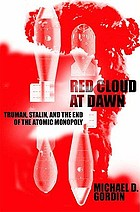 Red cloud at dawn : Truman, Stalin, and the end of the atomic monopoly
