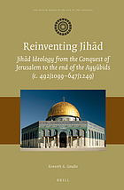 Reinventing jihād : jihād ideology from the conquest of Jerusalem to the end of the Ayyūbids (c. 492/1099-647/1249)