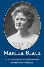 Martha Black : her story from the Dawson gold fields to the halls of Parliament