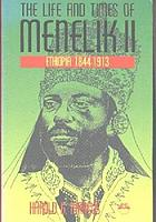 The life and times of Menelik II : Ethiopia 1844-1913