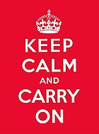 Keep calm and carry on : good advice for hard times.