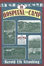 In hospital and camp : the Civil War through the eyes of its doctors and nurses