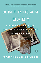 American baby : a mother, a child, and the shadow history of adoption