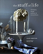 The stuff of life : arranging things ordinary & extraordinary