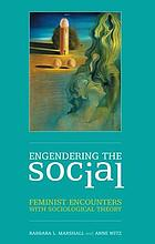 Engendering the social : feminist encounters with sociological theory