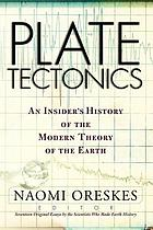Plate tectonics : an insider's history of the modern theory of the Earth