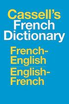 Cassell's French-English, English-French dictionary = Dictionnaire français-anglais, anglais-français