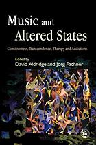 Music and altered states : consciousness, transcendence, therapy and addiction