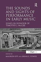The sounds and sights of performance in early music : essays in honour of Timothy J. Mcgee