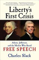 Liberty's first crisis : Adams, Jefferson, and the misfits who saved free speech