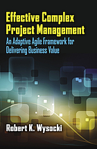 Effective complex project management : an adaptive agile framework for delivering business value