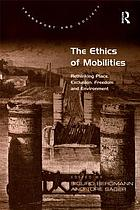 The ethics of mobilities : rethinking place, exclusion, freedom and environment