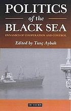 Politics of the Black Sea : dynamics of cooperation and conflict