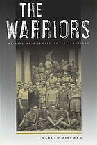 The warriors : my life as a Jewish Soviet partisan
