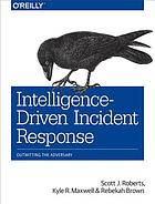 Intelligence-driven incident response : outwitting the adversary