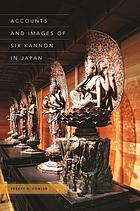 Accounts and images of six Kannon in Japan.