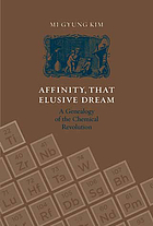 Affinity, that elusive dream : a genealogy of the chemical revolution