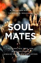 Soul mates : religion, sex, love, and marriage among African Americans and Latinos