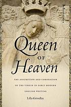 Queen of heaven : the assumption and coronation of the Virgin in early modern English writing