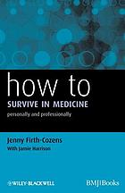 How to survive in medicine : personally and professionally
