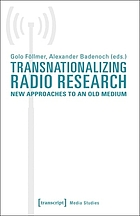 Transnationalizing radio research : new approaches to an old medium