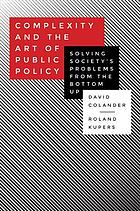 Complexity and the art of public policy : solving society's problems from the bottom up