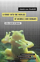A foray into the worlds of animals and humans : with A theory of meaning