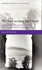 'We have no king but Christ' : Christian political thought in greater Syria on the eve of the Arab conquest (c.400-585)