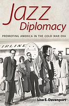 Jazz diplomacy : promoting America in the Cold War era