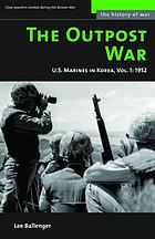 The outpost war : U.S. Marines in Korea. Vol. 1, 1952