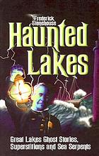 Haunted lakes : Great Lakes ghost stories, superstitions, and sea serpents