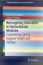 Reimagining innovation in humanitarian medicine : engineering care to improve health and welfare