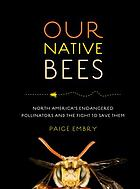 Our native bees : America's endangered pollinators and the fight tosave them
