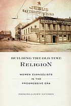 Building the old time religion : women evangelists in the progressive era