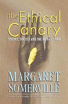 The ethical canary : science, society and the human spirit