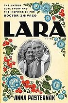 Lara : the untold love story and the inspiration for Doctor Zhivago