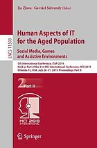 Human aspects of IT for the aged population. Social media, games and assistive environments : 5th International Conference, ITAP 2019, Held as Part of the 21st HCI International Conference, HCII 2019, Orlando, FL, USA, July 26-31, 2019, Proceedings. Part II
