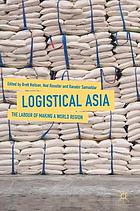 Logistical Asia : the labour of making a world region