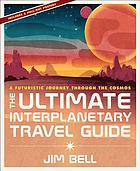 The ultimate interplanetary travel guide : a futuristic journey through the cosmos
