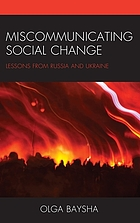 Miscommunicating social change : lessons from Russia and Ukraine