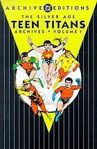 The silver age Teen Titans archives. Vol. 1