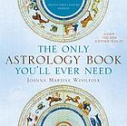 The only astrology book you'll ever need : Twenty-First-Century Edition