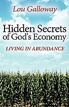 Hidden secrets of God's economy : living in abundance