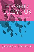 He/she/they-us : essential information vocabulary and concepts to help you become a better ally to the transgender and gender diverse people in your life